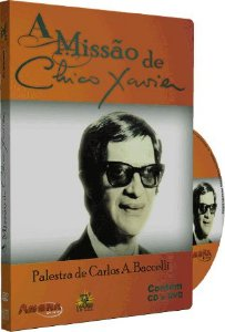 A Missão de Chico Xavier - Carlos A. Baccelli