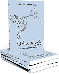 Passos de Luz - Mensagens de Paz e Harmonia -  André Luis Chiarini Villar