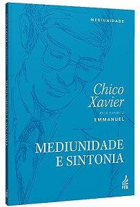 Mediunidade e Sintonia - Francisco Cândido Xavier | Emmanuel