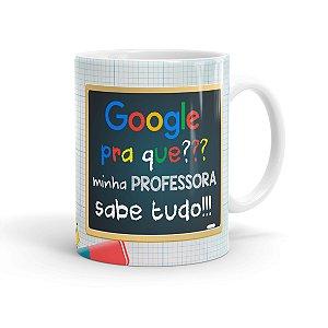 Caneca Google Pra Que, Minha Professora Sabe Tudo Branca