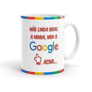 Caneca Porcelana Mãe Igual a Minha, Nem o Google Acha Branca