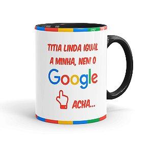 Caneca Porcelana Titia Igual a Minha, Nem o Google Acha Preta