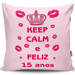 Almofada Keep Calm e Feliz 15 Anos 40x40cm