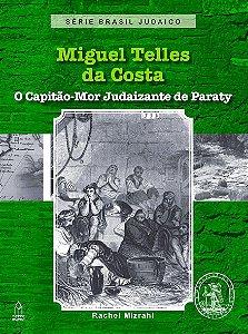 Miguel Telles da Costa: o capitão-mor judaizante de Paraty (Série Brasil Judaico)
