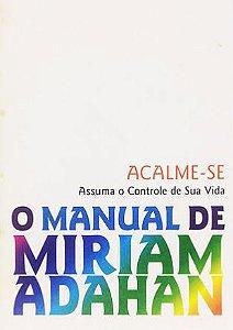 Acalme-se: assuma o controle de sua vida (O Manual de Miriam Adaham)