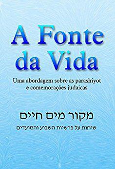 A Fonte da Vida: Uma abordagem sobre as parashiyot e comemorações judaicas  *