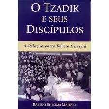 O Tzadik e seus Discípulos - A relação entre Rebe e Chassid