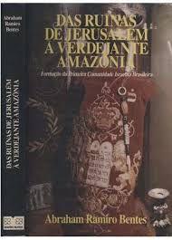 Das Ruínas de Jerusalém à Verdejante Amazônia -Abraham Ramiro Bentes