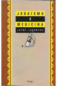 Judaísmo e Medicina - Jayme Landmann