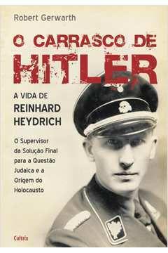 O carrasco de Hitler - a vida de REINHARD HEYDRICH