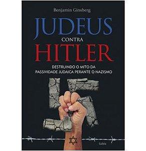 Judeus contra Hitler destruindo o mito da passividade judaica perante o nazismo
