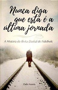 Nunca diga que esta é a última jornada - A história de Rivka Daskal de Fidelholc