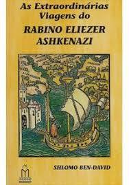 As extraordinárias viagens do rabino Eliezer Ashkenazi