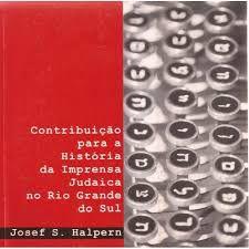 Contribuiçao para a historia da imprensa judaica no Rio Grande do Sull