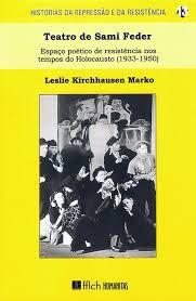 Teatro de Sami Feder Espaço poético de resistência nos tempos do Holocausto (1933-1950)