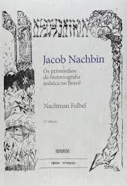 Jacob Nachbin Os primórdios da historiografia judaica no Brasil
