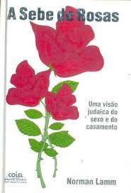 A sebe das rosas umas visao judaica do sexo e do casamento