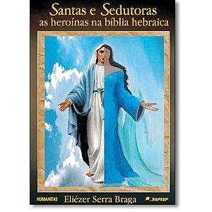 Santas e sedutoras as heroínas na bíblia hebraica