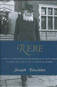 Rebe - A vida e os ensinamentos de Menachem M. Schneerson, o rabino mais influente na história moderna