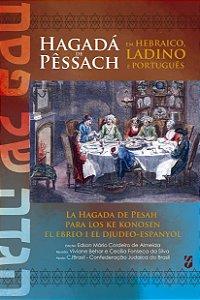Hagadá de Pêssach em Hebraico, Ladino e Português - la Hagada de Pesah para los ke konosen el ebreo i el djudeo-espanyol