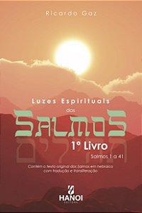 Luzes Espirituais dos Salmos, 1º Livro - Salmos 1 a 41 (contém o texto original dos Salmos em hebraico com tradução e transliteração)