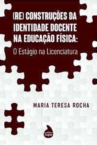 (Re) construções da identidade docente na Educação Física - PRÉ-VENDA - PREVISÃO DE ENVIO: JULHO/2021