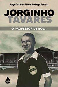 Jorginho Tavares: o Professor de Bola - PRÉ-VENDA - PREVISÃO DE ENVIO: AGOSTO/2021