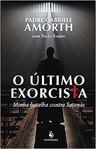 O Último Exorcista. Minha Batalha Contra Satanás