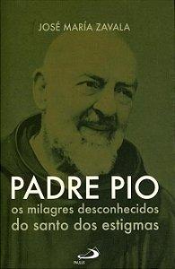 Padre Pio - Os Milagres Desconhecidos do Santo Dos Estigmas