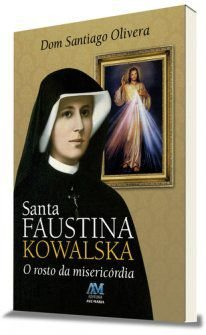 Santa Faustina Kowalska - O Rosto Da Misericórdia
