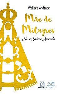 Mãe De Milagres - Nossa Senhora Aparecida