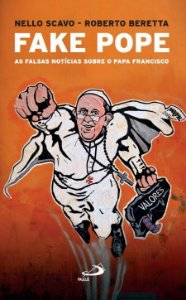 FAKE POPE - As Falsas Notícias sobre o Papa Francisco