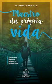 Maestro da Própria Vida - Pe. Rafael Vieira, SCJ
