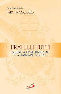 Frattelli Tutti  - Carta Encíclica do Papa Francisco