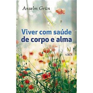 Viver com saúde de corpo e alma - Anselm Grün