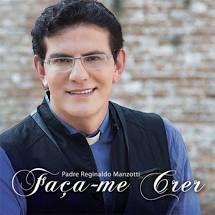 CD Faça-me Crer - Pe. Reginaldo Manzotti
