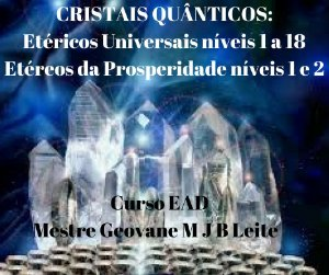 Curso EAD CRISTAIS QUÂNTICOS: Etéricos Universais níveis 1 a 18 e Etéreos da Prosperidade níveis 1 e 2