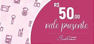 CARTÃO VALE PRESENTE - VALOR R$ 50,00