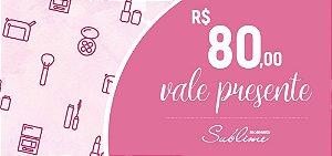 CARTÃO VALE PRESENTE - VALOR R$ 80,00