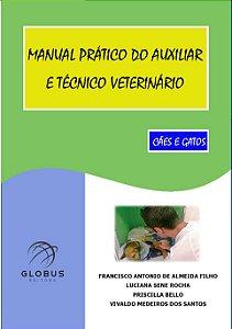 MANUAL PRÁTICO DO AUXILIAR E TÉCNICO VETERINÁRIO - CÃES E GATOS
