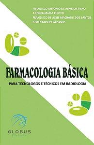 FARMACOLOGIA BÁSICA - PARA TECNÓLOGOS E TÉCNICOS EM RADIOLOGIA