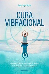 Cura Vibracional: Equilíbrio Físico, Emocional e Mental com Base no seu Tipo Energético