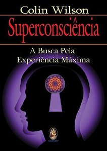 Superconsciência: A busca pela experiência máxima