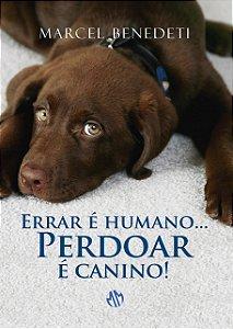 Errar É Humano... Perdoar É Canino!