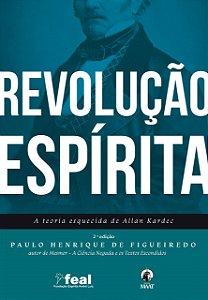 Revolução Espirita- A Teoria Esquecida De Allan Kardec