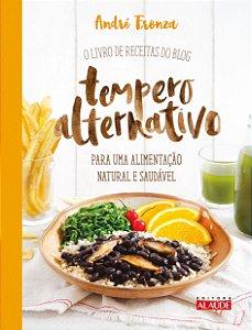 Tempero alternativo: O livro de receitas do blog para uma alimentação natural e saudável