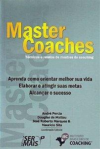 Master Coaches. Técnicas E Relatos De Mestres Do Coaching