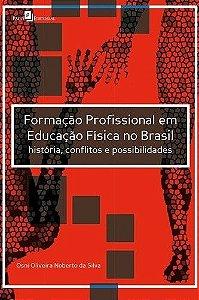 Formação Profissional Em Educação Física No Brasil. História, Conflito E Possibilidades