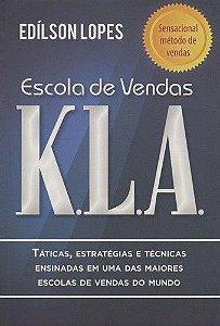 Escola De Vendas K.L.A. Táticas, Estratégias E Técnicas Ensinadas Em Uma Das Maiores Escolas De Vendas Do Mundo