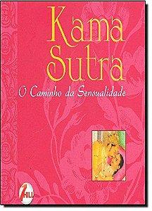 Kama Sutra. O Caminho Da Sensualidade